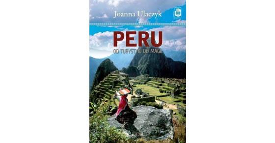 Peru. Od turystyki do magii – Joanna Ulaczyk