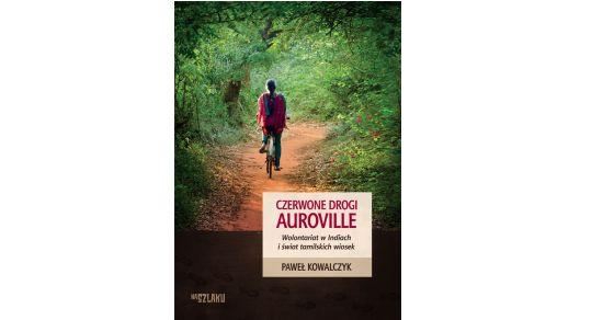 Czerwone drogi Auroville. Wolontariat w Indiach i świat tamilskich wiosek – Paweł Kowalczyk