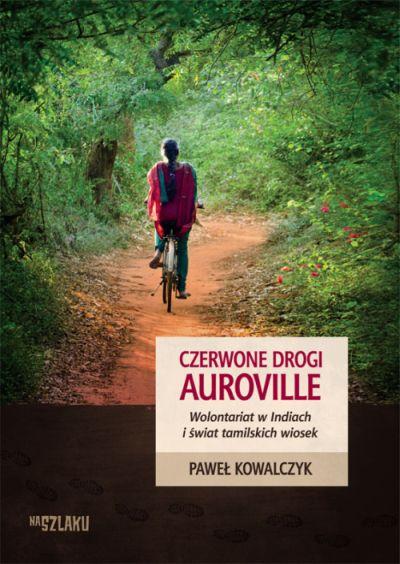Czerwone drogi Auroville. Wolontariat wIndiach iświat tamilskich wiosek – Paweł Kowalczyk