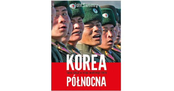 Korea Północna. Tajna misja w kraju wielkiego blefu – John Sweeney