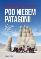 Pod niebem Patagonii, czylimotocyklowa wyprawa doAmeryki Południowej