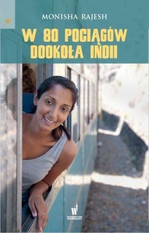 W 80 pociągów dookoła Indii – Monisha Rajesh