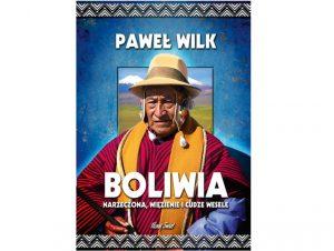 Boliwia. Narzeczona, więzienie icudze wesele – Paweł Wilk