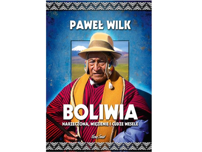Boliwia. Narzeczona, więzienie i cudze wesele – Paweł Wilk